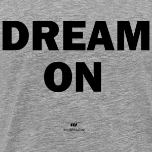 dream on - Maglietta Premium da uomo
