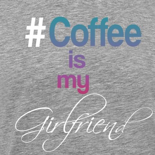 Coffee is my girlfriend - Männer Premium T-Shirt