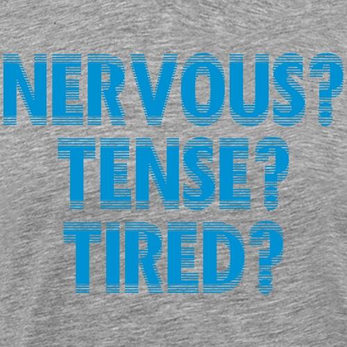 NervousTenseTired - Männer Premium T-Shirt