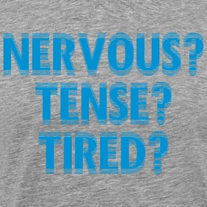 NervousTenseTired - Premium T-skjorte for menn