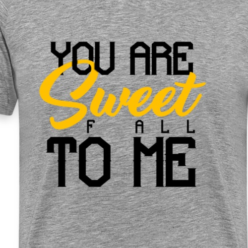 YOU ARE SWEET F ALL TO ME - Men's Premium T-Shirt
