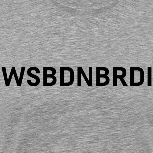 wsbdnbrdi - Männer Premium T-Shirt