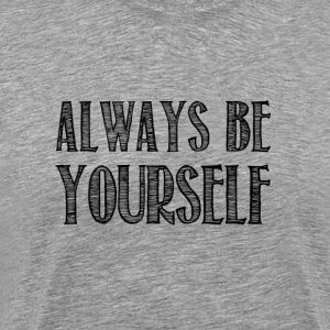 Always be yourself - Men's Premium T-Shirt