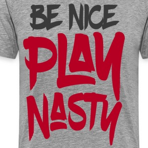 Be Nice Play Nasty - Premium T-skjorte for menn