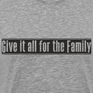 Give_it_all_for_the_Family ontwerp - Mannen Premium T-shirt