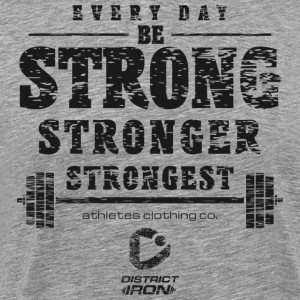 DISTRICT IRON - Be strong - Männer Premium T-Shirt