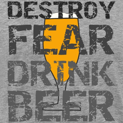 Trinke Bier und zerstöre die Angst - Männer Premium T-Shirt