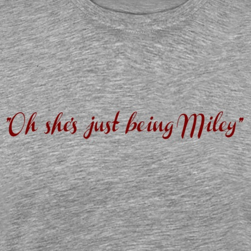 Oh she's just being Miley - Camiseta premium hombre