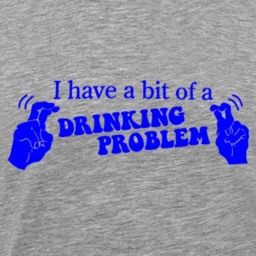 DRINKING PROBLEM QUOTE - Men's Premium T-Shirt
