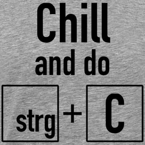 Chill and do copy + paste (black) - Männer Premium T-Shirt