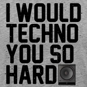 I would techno you so hard II - Men's Premium T-Shirt
