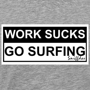 WORK SUCKS GO SURFING - Men's Premium T-Shirt