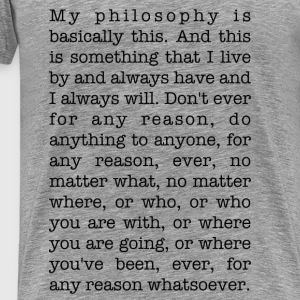My philosophy is basically this - Men's Premium T-Shirt