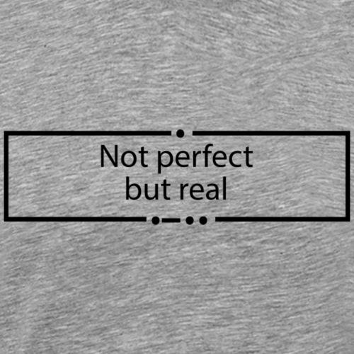 Not perfect but real - Männer Premium T-Shirt