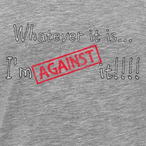 Against it - Männer Premium T-Shirt