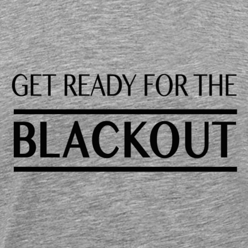 Get Ready For The Blackout - Premium-T-shirt herr
