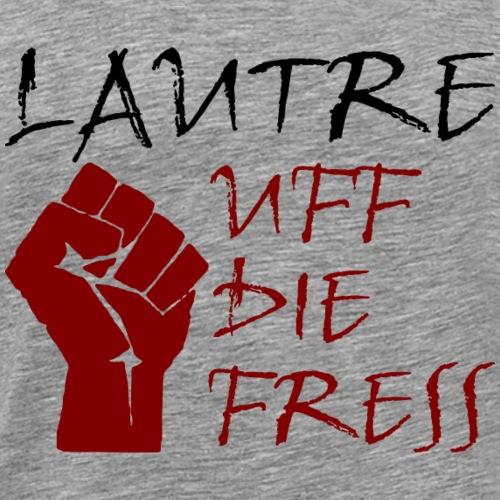 Uff Die Fress - Männer Premium T-Shirt