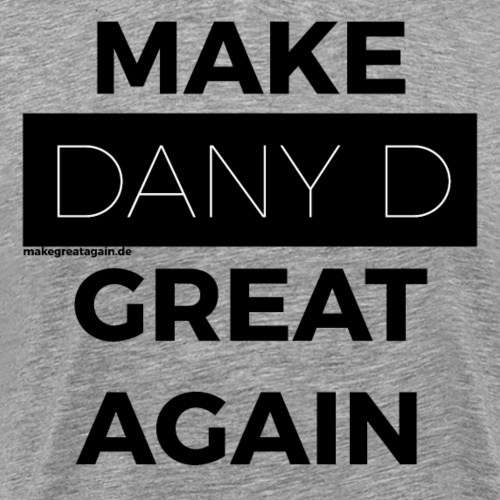 MAKE DANY D GREAT AGAIN black - Männer Premium T-Shirt
