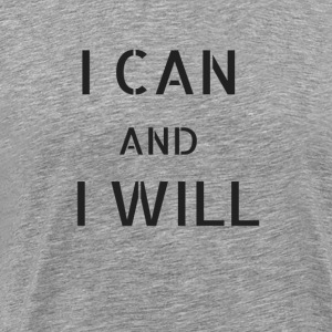 "Motivational design: ""I can and I will"" - Men's Premium T-Shirt"