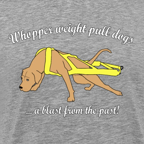 Whopper weight pull dogs - Men's Premium T-Shirt