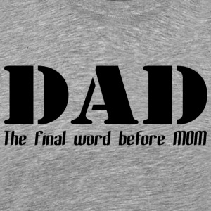 DAD The Final Word Before Mom - Men's Premium T-Shirt