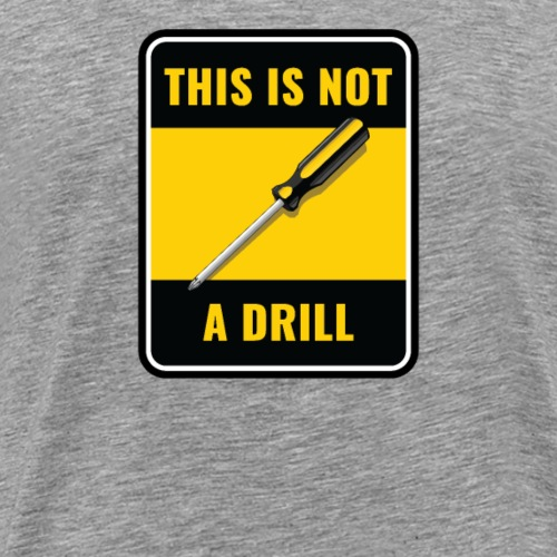 This Is Not a Drill Screwdriver Tool Sign - Mannen Premium T-shirt