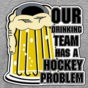 Hockey Vores Drinking team har en Hockey Problem - Herre premium T-shirt