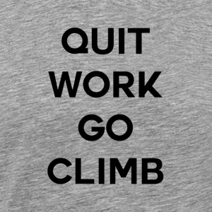 QUIT WORK GO CLIMB - Men's Premium T-Shirt