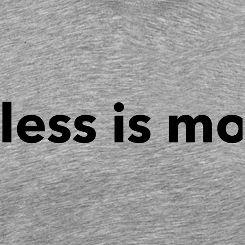 less is more - Mannen Premium T-shirt