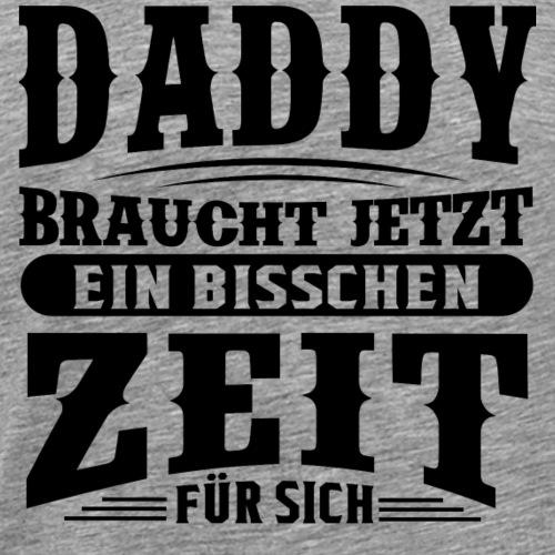 Lustige Sprüche - Daddy braucht Zeit für sich - Männer Premium T-Shirt
