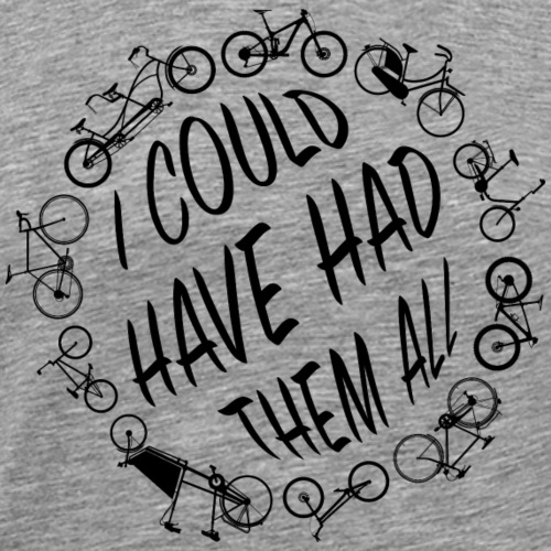 Fahrrad Radsport I could have had them all - Männer Premium T-Shirt
