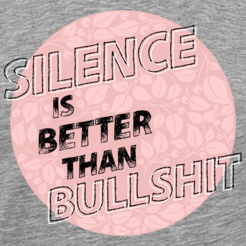 silence is better than bullshit - rosa - Männer Premium T-Shirt
