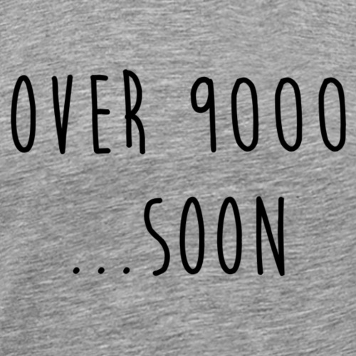 OVER 9000 SOON - T-shirt Premium Homme