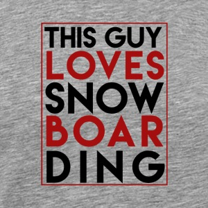This Guy Loves Snowboarding - Boarder Power - Men's Premium T-Shirt