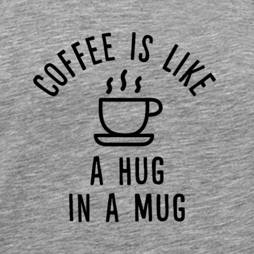 Coffee is like a Hug in a Mug - Männer Premium T-Shirt