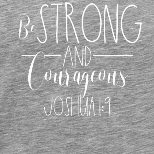 Be Strong and Courageous christliches Geschenk - Männer Premium T-Shirt