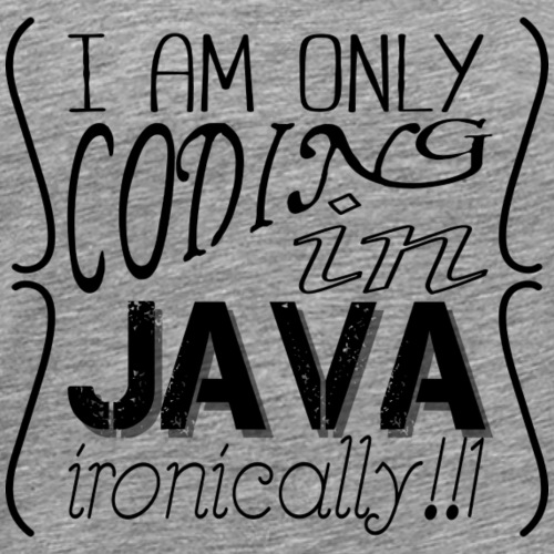 I am only coding in Java ironically!!1 - Men's Premium T-Shirt