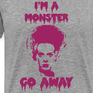 I'm a MONSTER ... GO AWAY - Men's Premium T-Shirt