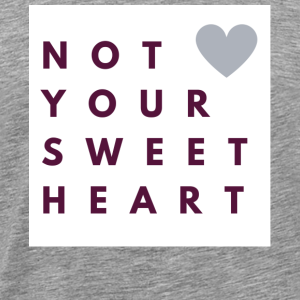 not your sweetheart grey heart - Men's Premium T-Shirt