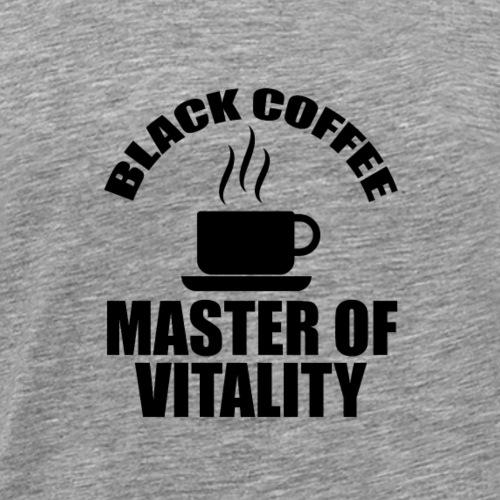 black coffee master of vitality - Männer Premium T-Shirt