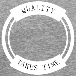 Quality Takes Time - Premium T-skjorte for menn