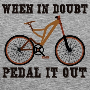 WHEN IN DOUBT - PEDAL IT OUT - Men's Premium T-Shirt
