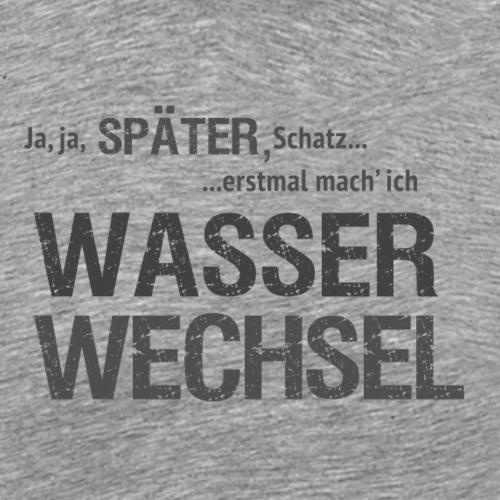 Aquaristik Fanshirt Wasserwechsel - Männer Premium T-Shirt