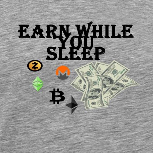earn while you sleep - Männer Premium T-Shirt