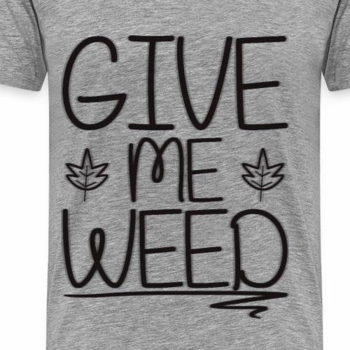 GIVE ME WEED!: Version 1 - Männer Premium T-Shirt