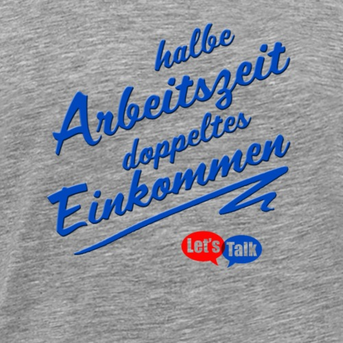 halbe Arbeitszeit doppeltes Einkommen blau - Männer Premium T-Shirt