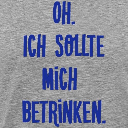 Betrinken Spruch - Männer Premium T-Shirt
