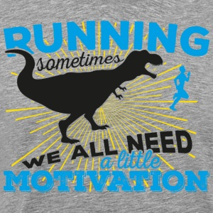 Running, sometimes we all need a little motivation - Männer Premium T-Shirt