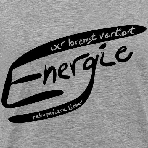 Wer bremst verliert Energie - Männer Premium T-Shirt