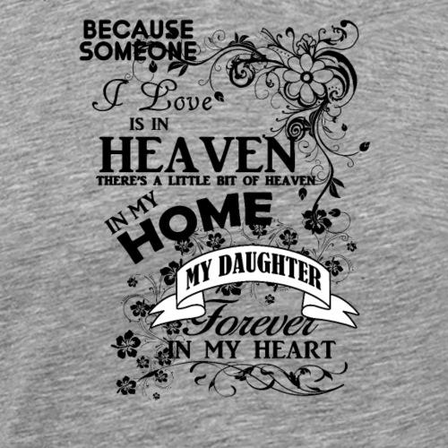 DAUGHTER heaven in my home - Männer Premium T-Shirt
